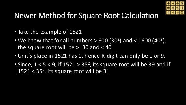 Newer Method for Square Root Calculation • Take the example of 1521 • We know that for all numbers > 900 (302) and < 1600 ...