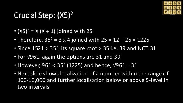 Crucial Step: (X5)2 • (X5)2 = X (X + 1) joined with 25 • Therefore, 352 = 3 x 4 joined with 25 = 12 │ 25 = 1225 • Since 15...