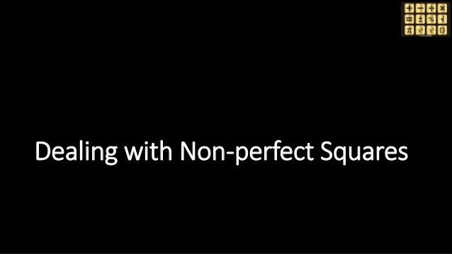 Dealing with Non-perfect Squares