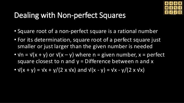 Dealing with Non-perfect Squares • Square root of a non-perfect square is a rational number • For its determination, squar...