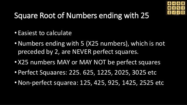 Square Root of Numbers ending with 25 • Easiest to calculate • Numbers ending with 5 (X25 numbers), which is not preceded ...