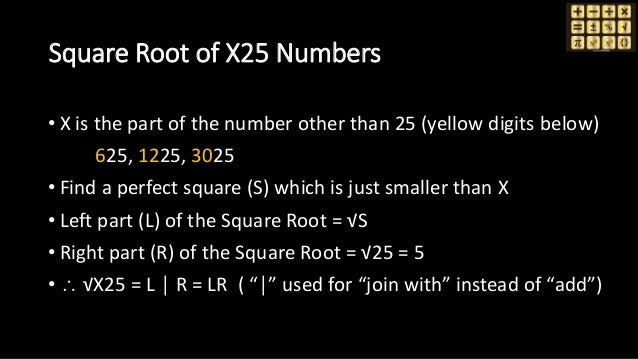 Square Root of X25 Numbers • X is the part of the number other than 25 (yellow digits below) 625, 1225, 3025 • Find a perf...
