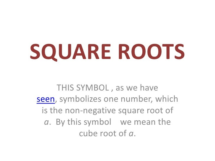 SQUARE ROOTS       THIS SYMBOL , as we have seen, symbolizes one number, which  is the non-negative square root of   a. By...