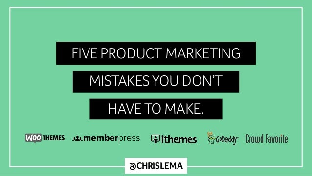 @CHRISLEMA FIVE PRODUCT MARKETING MISTAKES YOU DON'T HAVE TO MAKE.