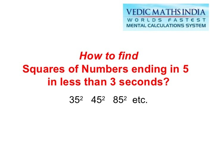 How to find Squares of Numbers ending in 5  in less than 3 seconds? 35 2   45 2   85 2   etc.