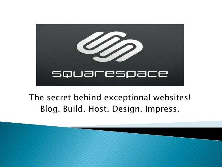 The secret behind exceptional websites!<br />Blog. Build. Host. Design. Impress.<br />