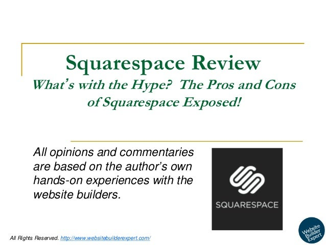 1  All Rights Reserved. http://www.websitebuilderexpert.com/  Squarespace Review  What's with the Hype? The Pros and Cons ...