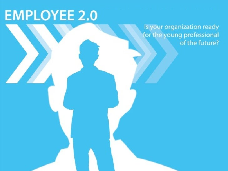 Employee 2.0 Is your organization ready for the young professional of the future?