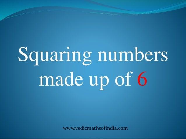 www.vedicmathsofindia.com Squaring numbers made up of 6