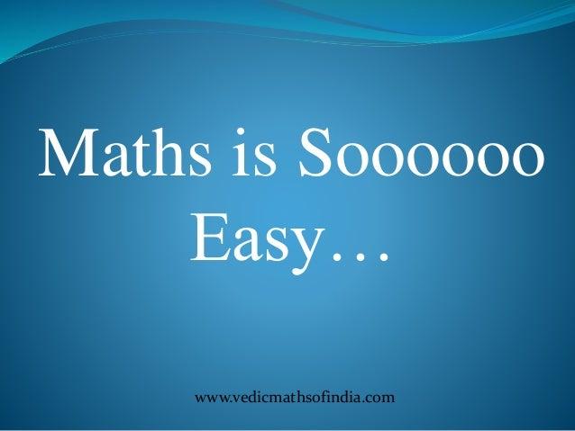 www.vedicmathsofindia.com Maths is Soooooo Easy…
