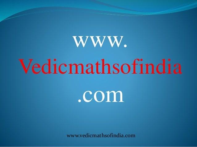 www.vedicmathsofindia.com www. Vedicmathsofindia .com