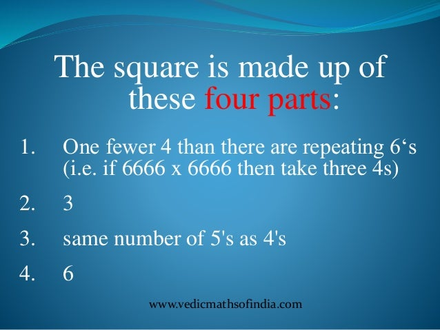 www.vedicmathsofindia.com The square is made up of these four parts: 1. One fewer 4 than there are repeating 6's (i.e. if ...