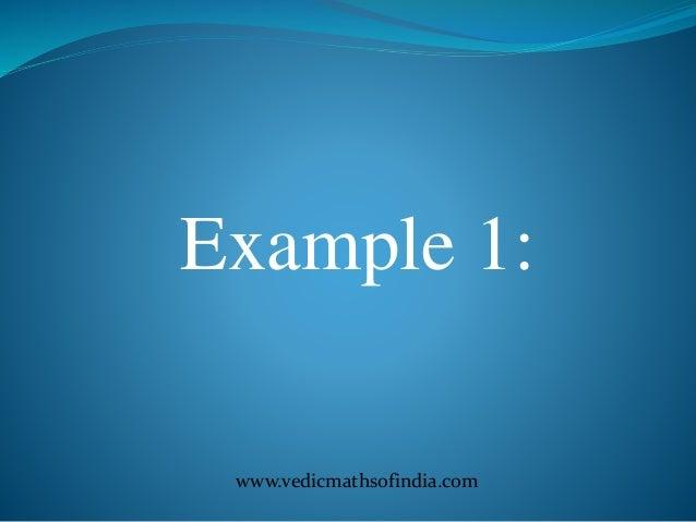 www.vedicmathsofindia.com Example 1: