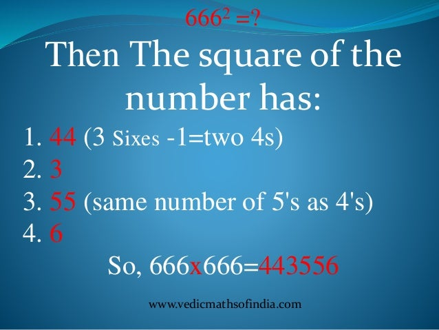 www.vedicmathsofindia.com 6662 =? Then The square of the number has: 1. 44 (3 Sixes -1=two 4s) 2. 3 3. 55 (same number of ...