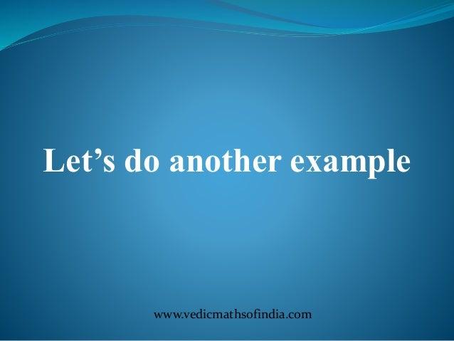 www.vedicmathsofindia.com Let's do another example