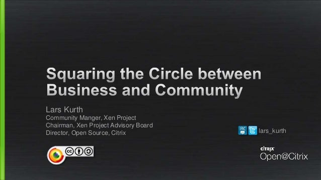 Lars Kurth Community Manger, Xen Project Chairman, Xen Project Advisory Board Director, Open Source, Citrix lars_kurth
