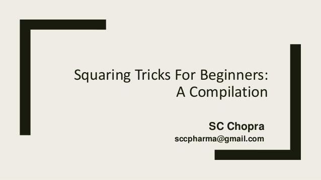 Squaring Tricks For Beginners: A Compilation SC Chopra sccpharma@gmail.com