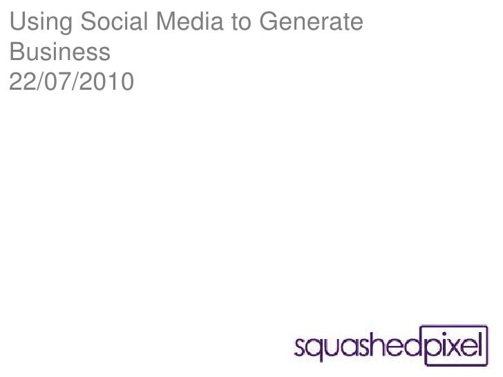 Using Social Media to Generate Business22/07/2010<br />