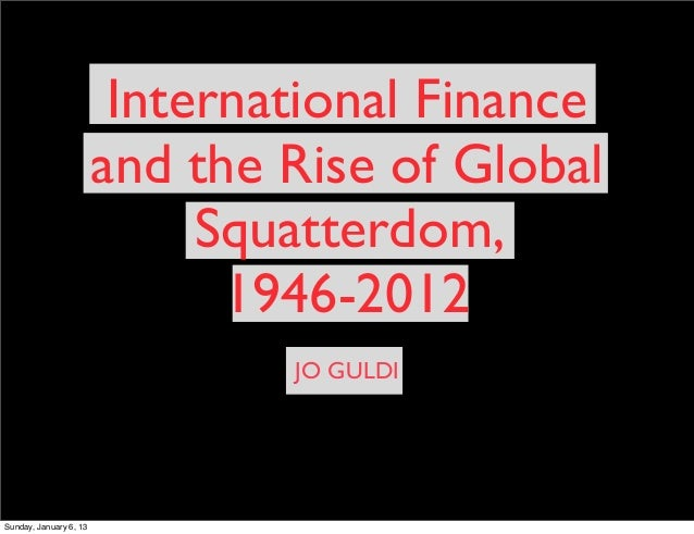 JO GULDIInternational Financeand the Rise of GlobalSquatterdom,1946-2012Sunday, January 6, 13