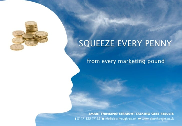 SQUEEZE EVERY PENNY  from every marketing pound