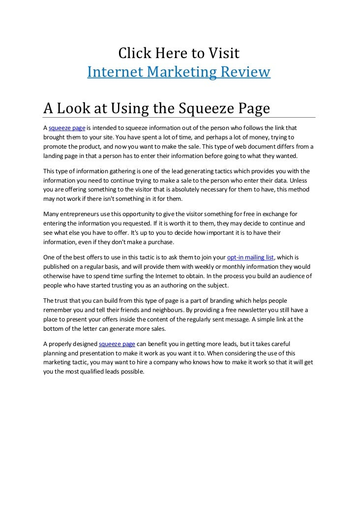 Click Here to Visit                Internet Marketing ReviewA Look at Using the Squeeze PageA squeeze page is intended to ...