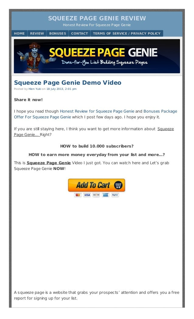 Squeeze Page Genie Demo Video Posted by Hien Yuki on 18 July 2013, 2:01 pm Share it now! I hope you read though Honest Rev...