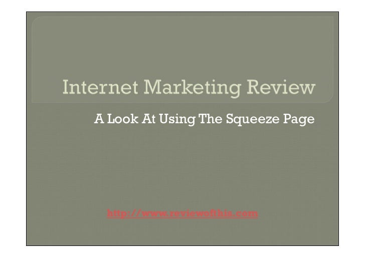 A Look At Using The Squeeze Page http://www.reviewofthis.com