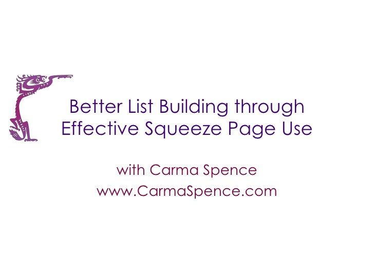 Better List Building throughEffective Squeeze Page Use      with Carma Spence    www.CarmaSpence.com