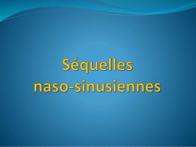 Séquelles naso-sinusiennes  Tableaux cliniques variés + + + Traumatisme, point d'impact, conséquences …  Il s'agit princ...