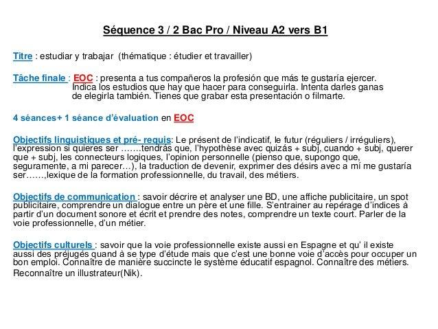 Séquence 3 / 2 Bac Pro / Niveau A2 vers B1 Titre : estudiar y trabajar (thématique : étudier et travailler) Tâche finale :...