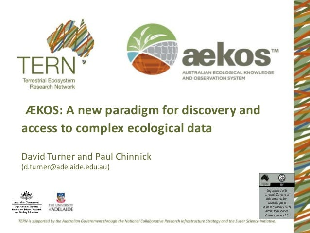ÆKOS: A new paradigm for discovery and access to complex ecological data David Turner and Paul Chinnick (d.turner@adelaide...