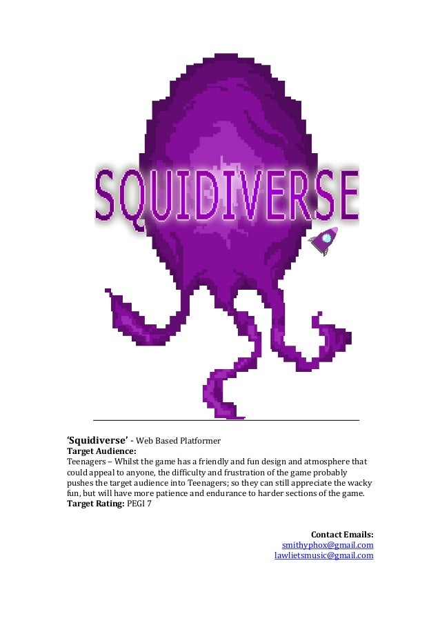 'Squidiverse' - Web Based Platformer Target Audience: Teenagers – Whilst the game has a friendly and fun design and atmosp...