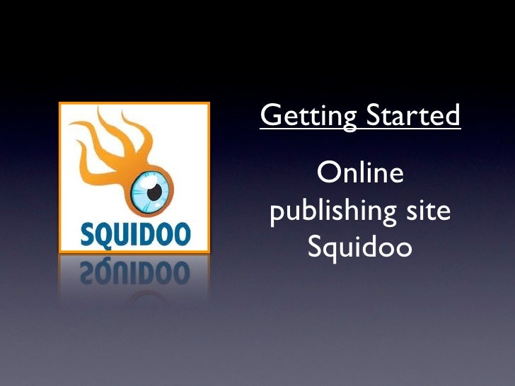 Getting Started    Online publishing site   Squidoo