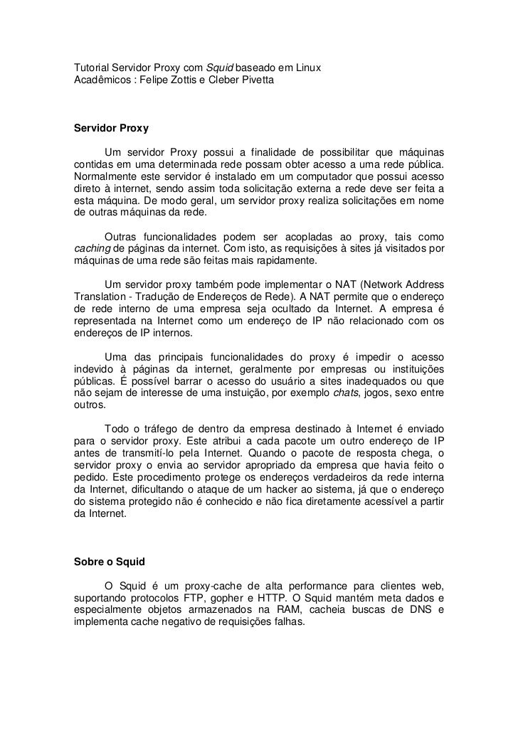 Tutorial Servidor Proxy com Squid baseado em LinuxAcadêmicos : Felipe Zottis e Cleber PivettaServidor Proxy       Um servi...