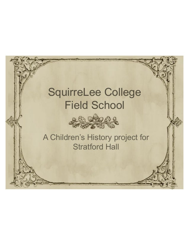 SquirreLee College Field School A Children's History project for  Stratford Hall