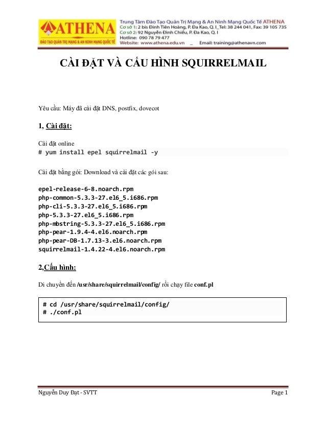 Nguyễn Duy Đạt - SVTT Page 1 CÀI ĐẶT VÀ CẤU HÌNH SQUIRRELMAIL Yêu cầu: Máy đã cài đặt DNS, postfix, dovecot 1, Cài đặt: Cà...