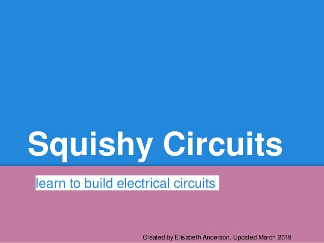 Squishy Circuits learn to build electrical circuits Created by Elisabeth Anderson, Updated March 2019
