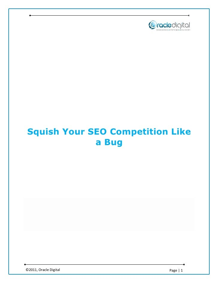 Squish Your SEO Competition Like             a Bug©2011, Oracle Digital      Page | 1