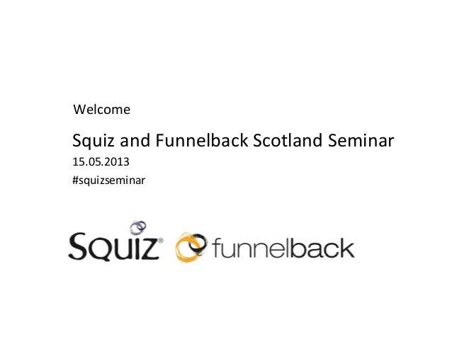 WelcomeSquizandFunnelbackScotlandSeminar15.05.2013#squizseminar