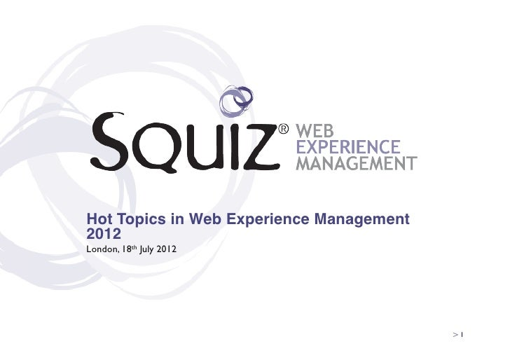 Hot Topics in Web Experience Management2012!London, 18th July 2012!                                          > 1!