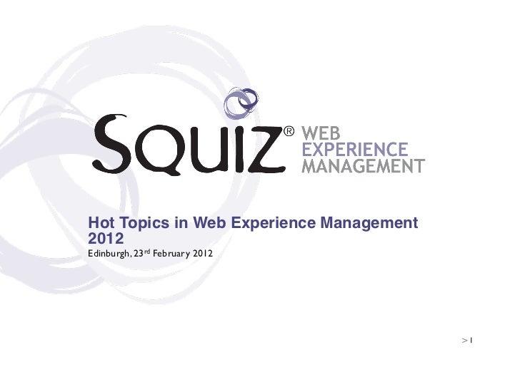 Hot Topics in Web Experience Management2012!Edinburgh, 23rd February 2012                                          > 1