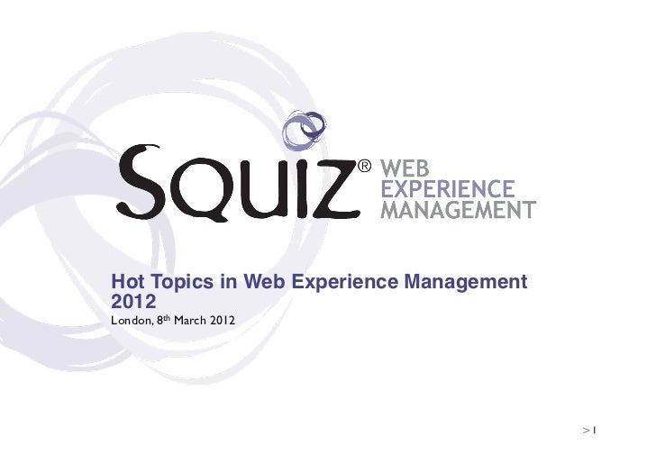 Hot Topics in Web Experience Management2012!London, 8th March 2012	                                          > 1
