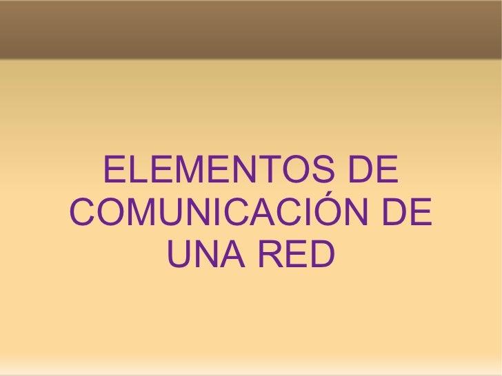 ELEMENTOS DE COMUNICACIÓN DE UNA RED