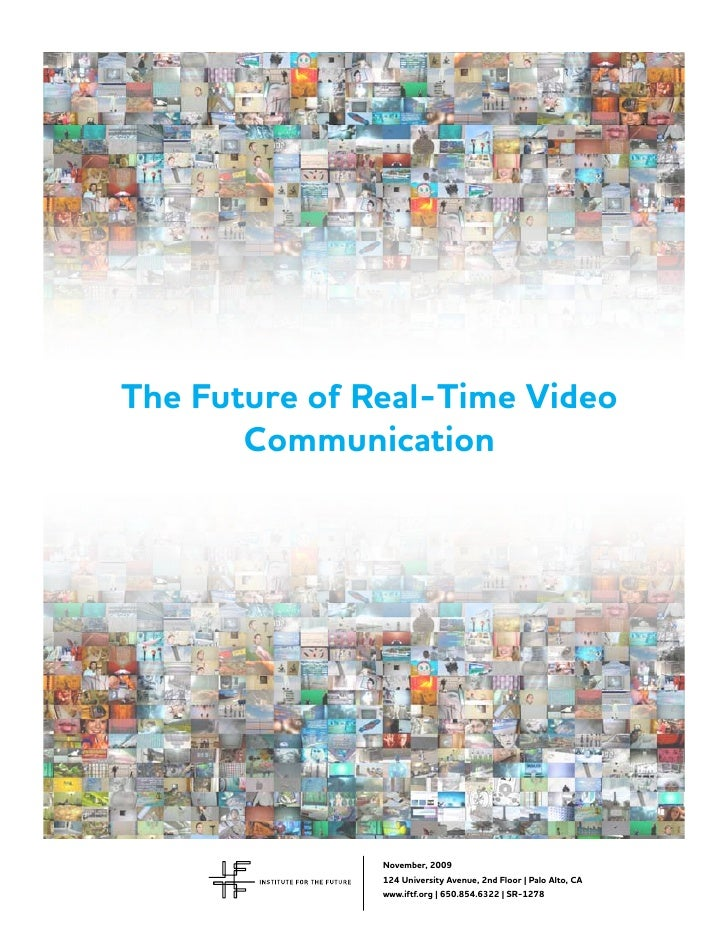 The Future of Real-Time Video        Communication                    November, 2009                124 University Avenue,...