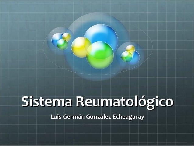 Sistema ReumatológicoSistema ReumatológicoLuis Germán González EcheagarayLuis Germán González Echeagaray