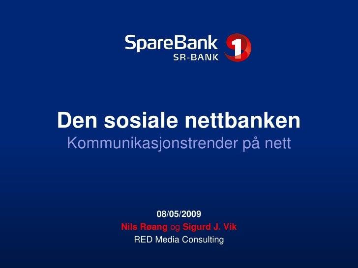 Den sosiale nettbanken Kommunikasjonstrender på nett                   08/05/2009        Nils Røang og Sigurd J. Vik      ...