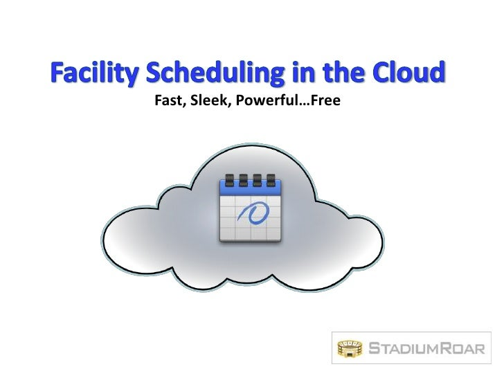 Facility Scheduling in the Cloud<br />Fast, Sleek, Powerful…Free<br />