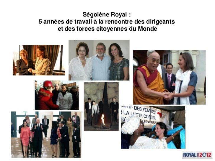 Ségolène Royal :5 années de travail à la rencontre des dirigeants      et des forces citoyennes du Monde
