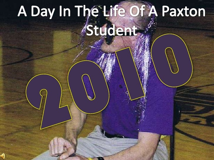 A Day In The Life Of A Paxton<br />Student<br />2010<br />