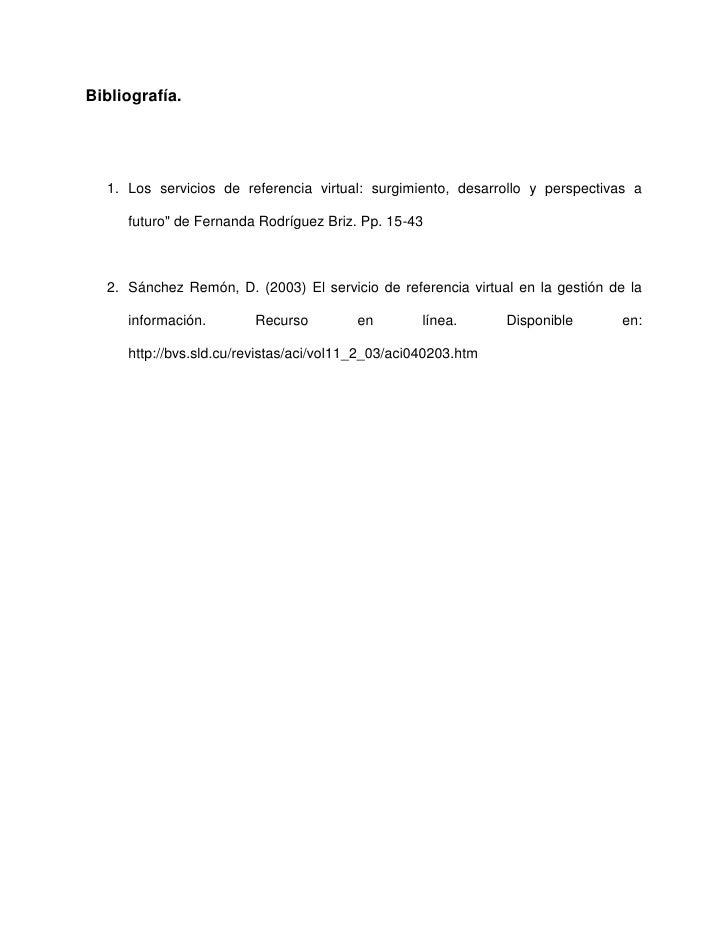 """Bibliografía.  1. Los servicios de referencia virtual: surgimiento, desarrollo y perspectivas a     futuro"""" de Fernanda Ro..."""